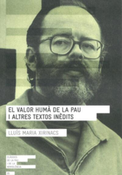 El valor humà de la pau i altres textos inèdits. Lluís Maria Xirinacs