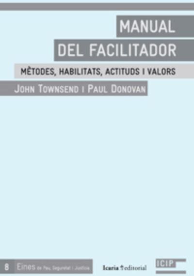 Manual del facilitador. Mètodes, habilitats, actituds i valors. John Townsend & Paul Donovan.