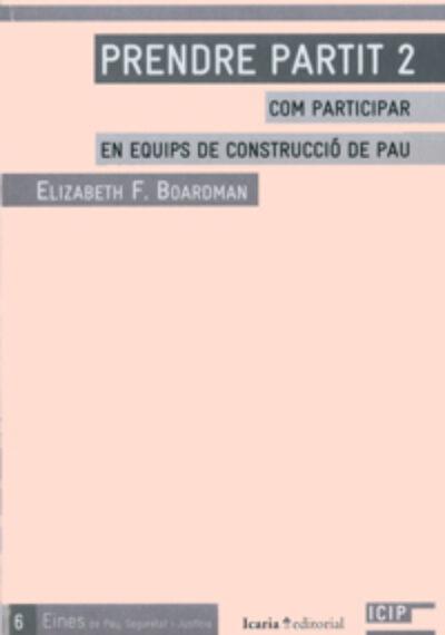 Prendre partit -2: com participar en equips de construcció de pau. Elizabeth F. Boardman