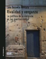 Rivalidad y venganza. Laia Balcells (Upcoming publication, January 2021).